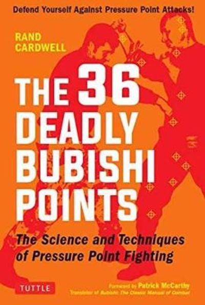 The 36 Deadly Bubishi Points - Rand Cardwell