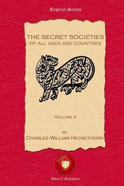 The Secret Societies of all Ages and Countries. Volume II - Charles William Heckethorn