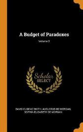 A Budget of Paradoxes; Volume 2 - David Eugene Smith Augustus de Morgan Sophia Elizabeth De Morgan