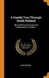 A Family Tour Through South Holland - John Barrow