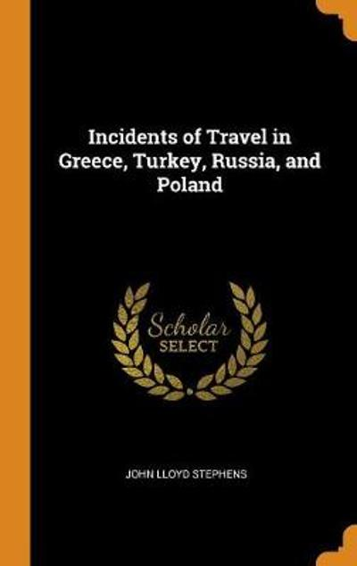 Incidents of Travel in Greece, Turkey, Russia, and Poland - John Lloyd Stephens