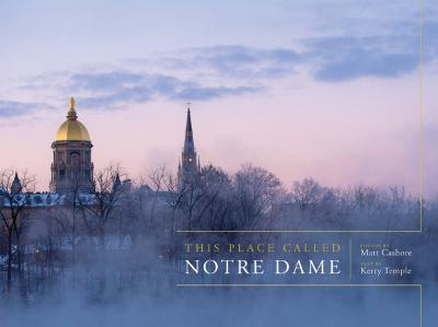 This Place Called Notre Dame - Matt Cashore