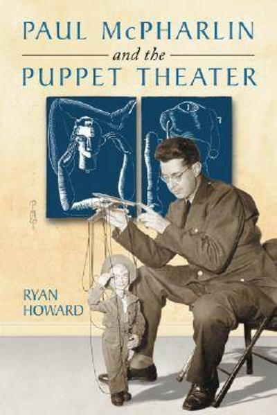 Paul McPharlin and the Puppet Theater - Ryan Howard