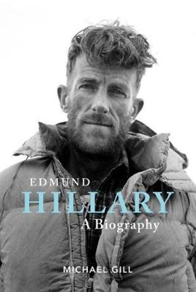 Edmund Hillary - A Biography - Michael Gill