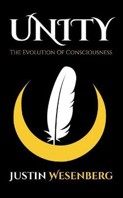 Unity the Evolution of Consciousness - Justin Wesenberg