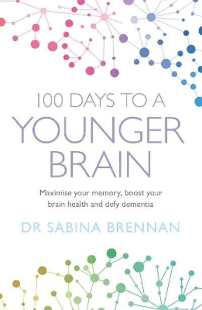 100 Days to a Younger Brain - Dr Sabina Brennan
