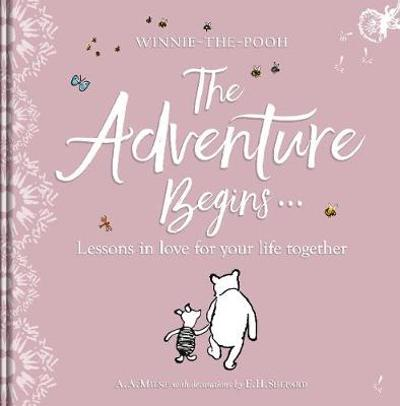 Winnie-the Pooh: The Adventure Begins ... Lessons in Love for your Life Together - A. A. Milne