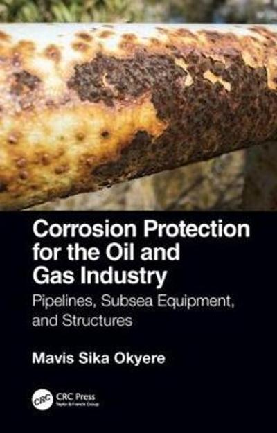Corrosion Protection for the Oil and Gas Industry - Mavis Sika Okyere