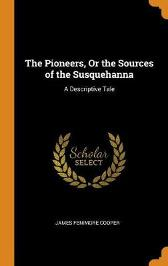 The Pioneers, or the Sources of the Susquehanna - James Fenimore Cooper