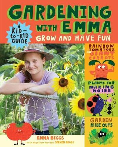 Gardening with Emma: Grow and Have Fun: A Kid-To-Kid Guide - Emma Biggs