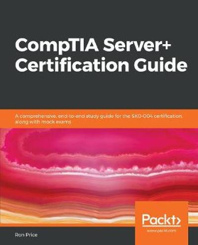 CompTIA Server+ Certification Guide - Ron Price