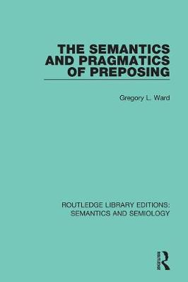 The Semantics and Pragmatics of Preposing - Gregory L. Ward
