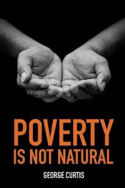 Poverty is not Natural - George Curtis