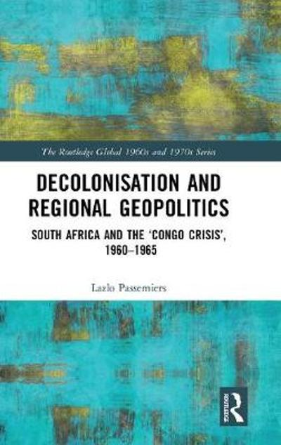 Decolonisation and Regional Geopolitics - Lazlo Passemiers