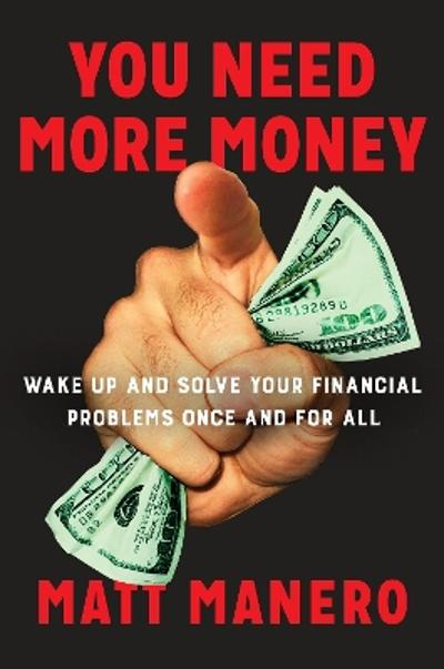 You Need More Money - Matt Manero