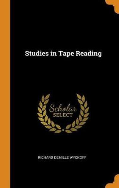 Studies in Tape Reading - Richard DeMille Wyckoff