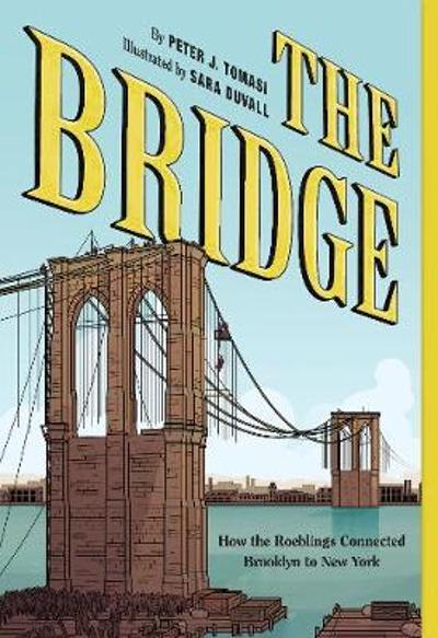 Bridge, The:How the Roeblings Connected Brooklyn to New York - Peter J. Tomasi