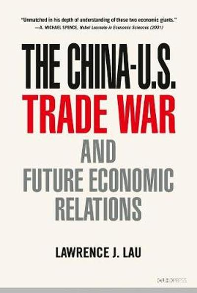 The China-U.S. Trade War and Future Economic Relations - Lawrence J. Lau