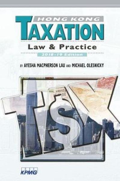 Hong Kong Taxation - Law and Practice, 2018-19 Edition - Ayesha Macphers Lau