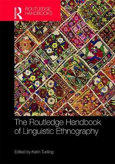 The Routledge Handbook of Linguistic Ethnography - Karin Tusting