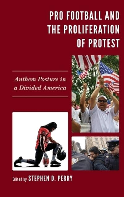Pro Football and the Proliferation of Protest - Stephen D. Perry