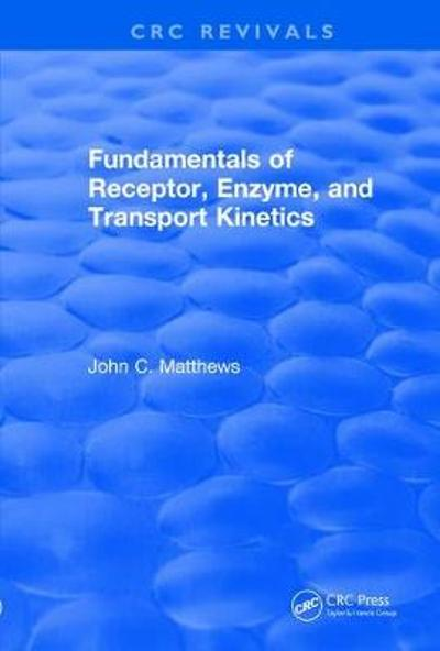 Revival: Fundamentals of Receptor, Enzyme, and Transport Kinetics (1993) - John C. Matthews