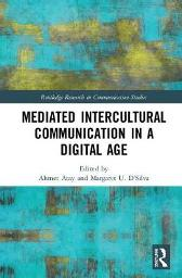 Mediated Intercultural Communication in a Digital Age - Ahmet Atay Margaret U. D'Silva