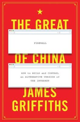 The Great Firewall of China - James Griffiths