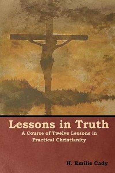 Lessons in Truth - H Emilie Cady
