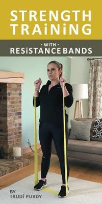 Strength Training With resistance Bands - Trudi Purdy