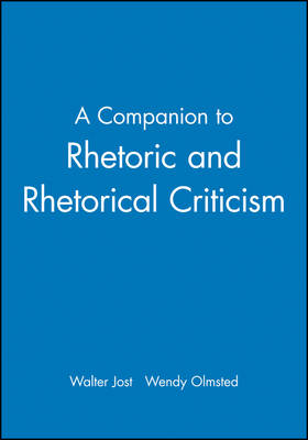 A Companion to Rhetoric and Rhetorical Criticism - Mr. Walter Jost