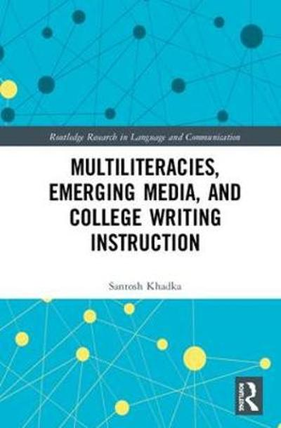 Multiliteracies, Emerging Media, and College Writing Instruction - Santosh Khadka