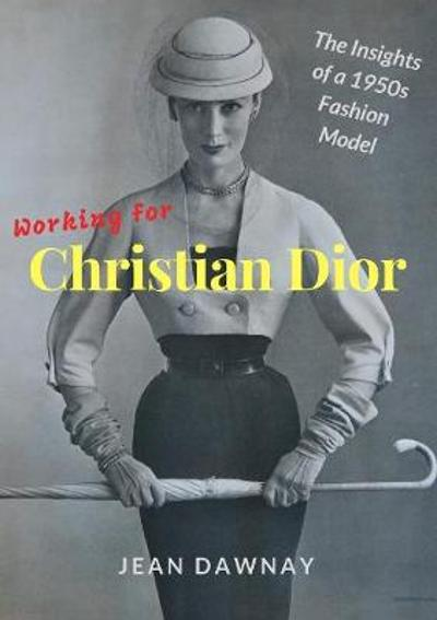 Working for Christian Dior - Jean Dawnay