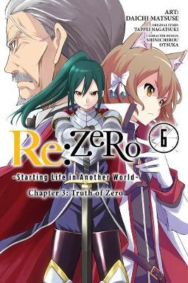 re:Zero Starting Life in Another World, Chapter 3: Truth of Zero, Vol. 6 - Tappei Nagatsuki