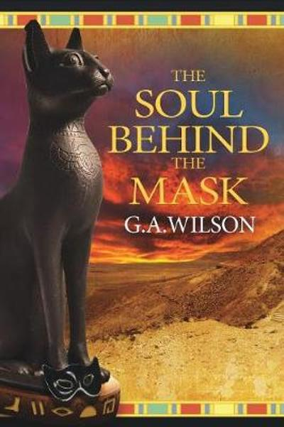 The Soul Behind the Mask - G. A. Wilson