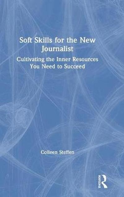 Soft Skills for the New Journalist - Colleen Steffen