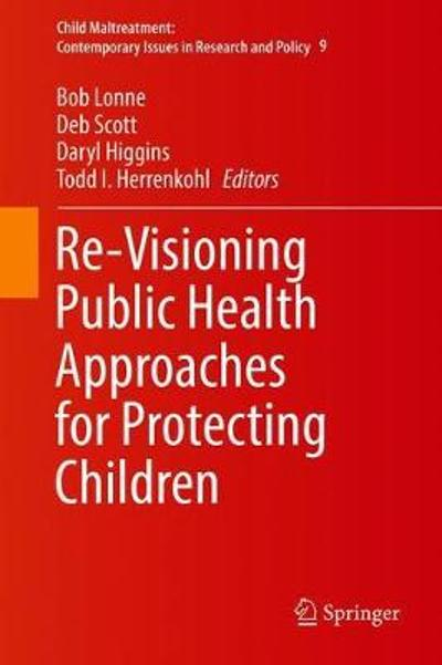 Re-Visioning Public Health Approaches for Protecting Children - Bob Lonne