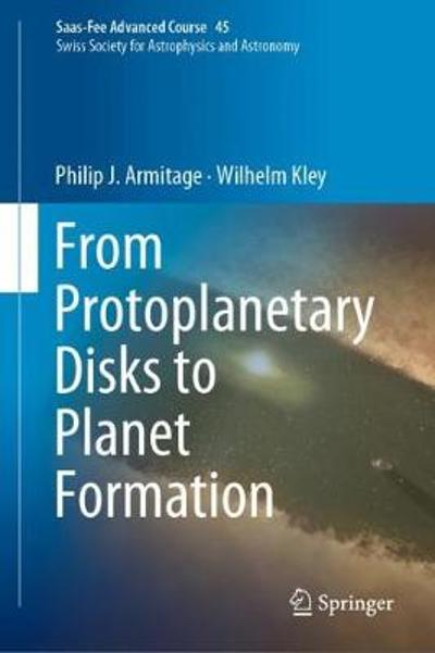 From Protoplanetary Disks to Planet Formation - Philip J. Armitage