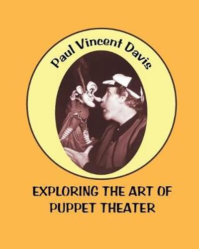 Exploring the Art of Puppet Theatre - Paul Vincent Davis