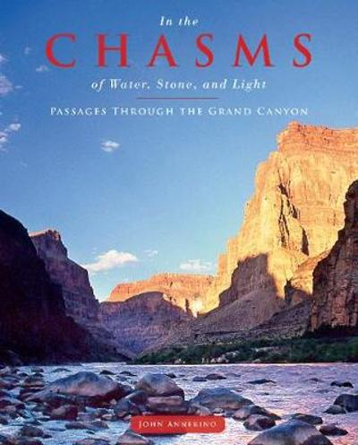 In the Chasms of Water, Stone and Light: Passages through the Grand Canyon - John Annerino