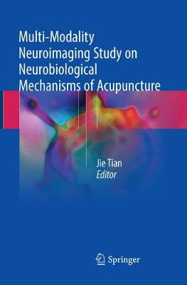 Multi-Modality Neuroimaging Study on Neurobiological Mechanisms of Acupuncture - Jie Tian