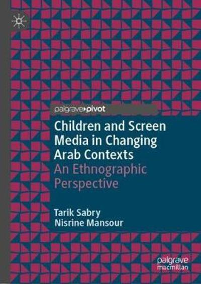 Children and Screen Media in Changing Arab Contexts - Tarik Sabry