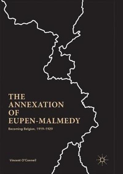 The Annexation of Eupen-Malmedy - Vincent O'Connell