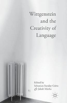 Wittgenstein and the Creativity of Language - Sebastian Sunday Greve