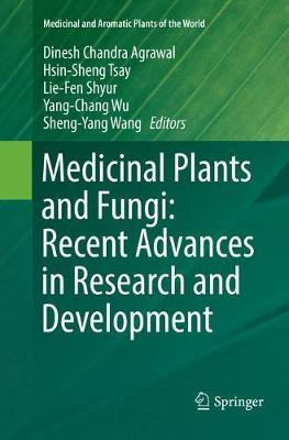 Medicinal Plants and Fungi: Recent Advances in Research and Development - Dinesh Chandra Agrawal