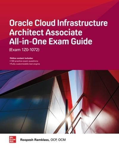 Oracle Cloud Infrastructure Architect Associate All-in-One Exam Guide (Exam 1Z0-1072) - Roopesh Ramklass