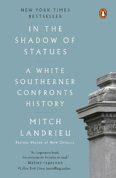 In The Shadow Of Statues - Mitch Landrieu