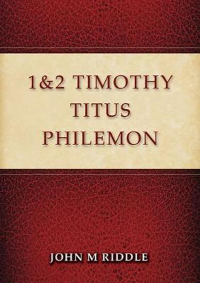1 & 2 Timothy, Titus, Philemon - John Riddle