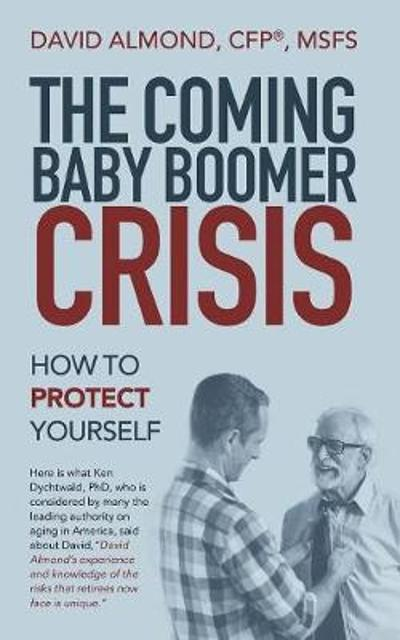 The Coming Baby Boomer Crisis - David Almond Cfp(r) Msfs