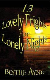 13 Lovely Frights for Lonely Nights - Blythe Ayne